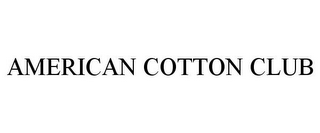 mark for AMERICAN COTTON CLUB, trademark #85691556