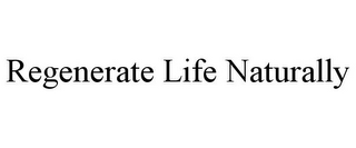 mark for REGENERATE LIFE NATURALLY, trademark #85691657