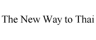 mark for THE NEW WAY TO THAI, trademark #85691673