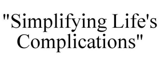 "mark for ""SIMPLIFYING LIFE'S COMPLICATIONS"", trademark #85691817"