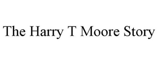 mark for THE HARRY T MOORE STORY, trademark #85692028