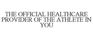 mark for THE OFFICIAL HEALTHCARE PROVIDER OF THE ATHLETE IN YOU, trademark #85692268