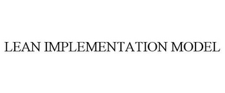 mark for LEAN IMPLEMENTATION MODEL, trademark #85692315