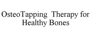 mark for OSTEOTAPPING THERAPY FOR HEALTHY BONES, trademark #85692324