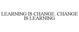mark for LEARNING IS CHANGE. CHANGE IS LEARNING, trademark #85692381