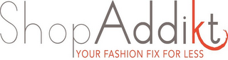 mark for SHOP ADDIKT YOUR FASHION FIX FOR LESS, trademark #85692392