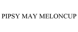mark for PIPSY MAY MELONCUP, trademark #85692411