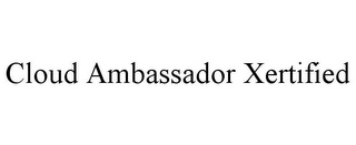 mark for CLOUD AMBASSADOR XERTIFIED, trademark #85692714