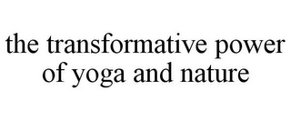 mark for THE TRANSFORMATIVE POWER OF YOGA AND NATURE, trademark #85692756