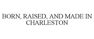 mark for BORN, RAISED, AND MADE IN CHARLESTON, trademark #85692845
