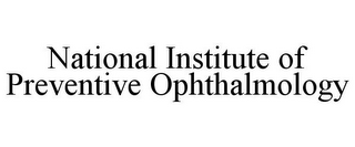 mark for NATIONAL INSTITUTE OF PREVENTIVE OPHTHALMOLOGY, trademark #85692862