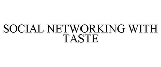 mark for SOCIAL NETWORKING WITH TASTE, trademark #85693107