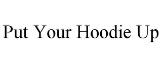 mark for PUT YOUR HOODIE UP, trademark #85693143