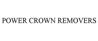 mark for POWER CROWN REMOVERS, trademark #85693362