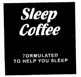 mark for SLEEP COFFEE FORMULATED TO HELP YOU SLEEP, trademark #85693635