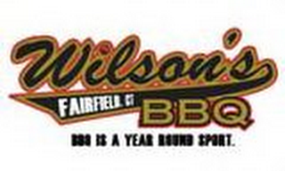 mark for WILSON'S BBQ. FAIRFIELD, CT. BBQ IS A YEAR ROUND SPORT., trademark #85693649
