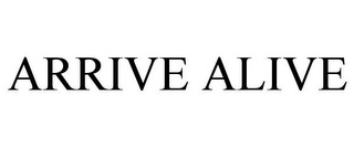 mark for ARRIVE ALIVE, trademark #85693781