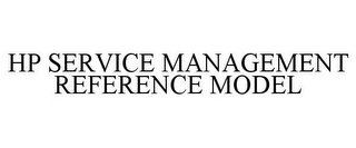 mark for HP SERVICE MANAGEMENT REFERENCE MODEL, trademark #85693787