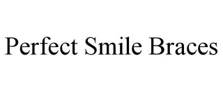 mark for PERFECT SMILE BRACES, trademark #85693801