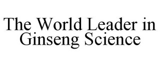 mark for THE WORLD LEADER IN GINSENG SCIENCE, trademark #85694012