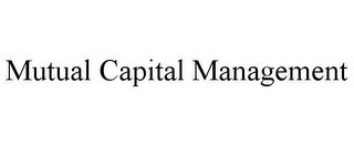 mark for MUTUAL CAPITAL MANAGEMENT, trademark #85694460