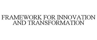 mark for FRAMEWORK FOR INNOVATION AND TRANSFORMATION, trademark #85694644