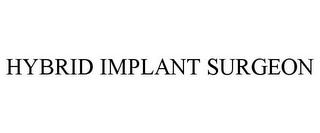 mark for HYBRID IMPLANT SURGEON, trademark #85694688