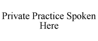 mark for PRIVATE PRACTICE SPOKEN HERE, trademark #85694822