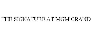 mark for THE SIGNATURE AT MGM GRAND, trademark #85695243