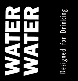 mark for WATER WATER DESIGNED FOR DRINKING, trademark #85695358