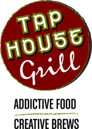 mark for TAP HOUSE GRILL ADDICTIVE FOOD CREATIVE BREWS, trademark #85695380