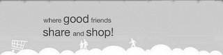 mark for WHERE GOOD FRIENDS SHARE AND SHOP!, trademark #85695466