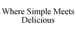 mark for WHERE SIMPLE MEETS DELICIOUS, trademark #85695509