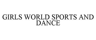 mark for GIRLS WORLD SPORTS AND DANCE, trademark #85695695