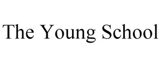 mark for THE YOUNG SCHOOL, trademark #85695718