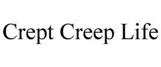 mark for CREPT CREEP LIFE, trademark #85695973