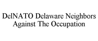 mark for DELNATO DELAWARE NEIGHBORS AGAINST THE OCCUPATION, trademark #85696269