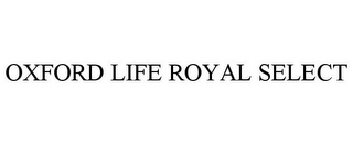 mark for OXFORD LIFE ROYAL SELECT, trademark #85696454