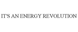 mark for IT'S AN ENERGY REVOLUTION, trademark #85696874