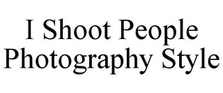 mark for I SHOOT PEOPLE PHOTOGRAPHY STYLE, trademark #85696968