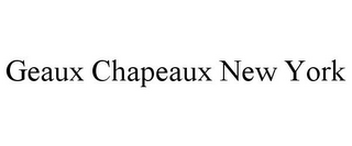 mark for GEAUX CHAPEAUX NEW YORK, trademark #85696993