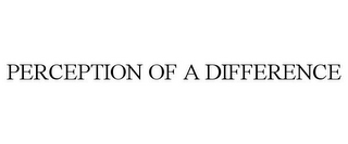 mark for PERCEPTION OF A DIFFERENCE, trademark #85697012