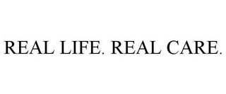 mark for REAL LIFE. REAL CARE., trademark #85697081