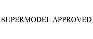 mark for SUPERMODEL APPROVED, trademark #85697502