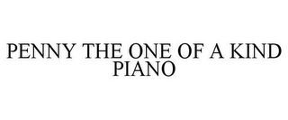 mark for PENNY THE ONE OF A KIND PIANO, trademark #85697544
