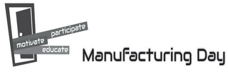 mark for MOTIVATE PARTICIPATE EDUCATE MANUFACTURING DAY, trademark #85698014