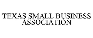 mark for TEXAS SMALL BUSINESS ASSOCIATION, trademark #85698150
