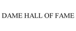 mark for DAME HALL OF FAME, trademark #85698276