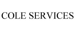 mark for COLE SERVICES, trademark #85698378