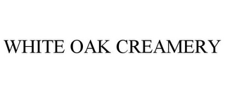 mark for WHITE OAK CREAMERY, trademark #85698608
